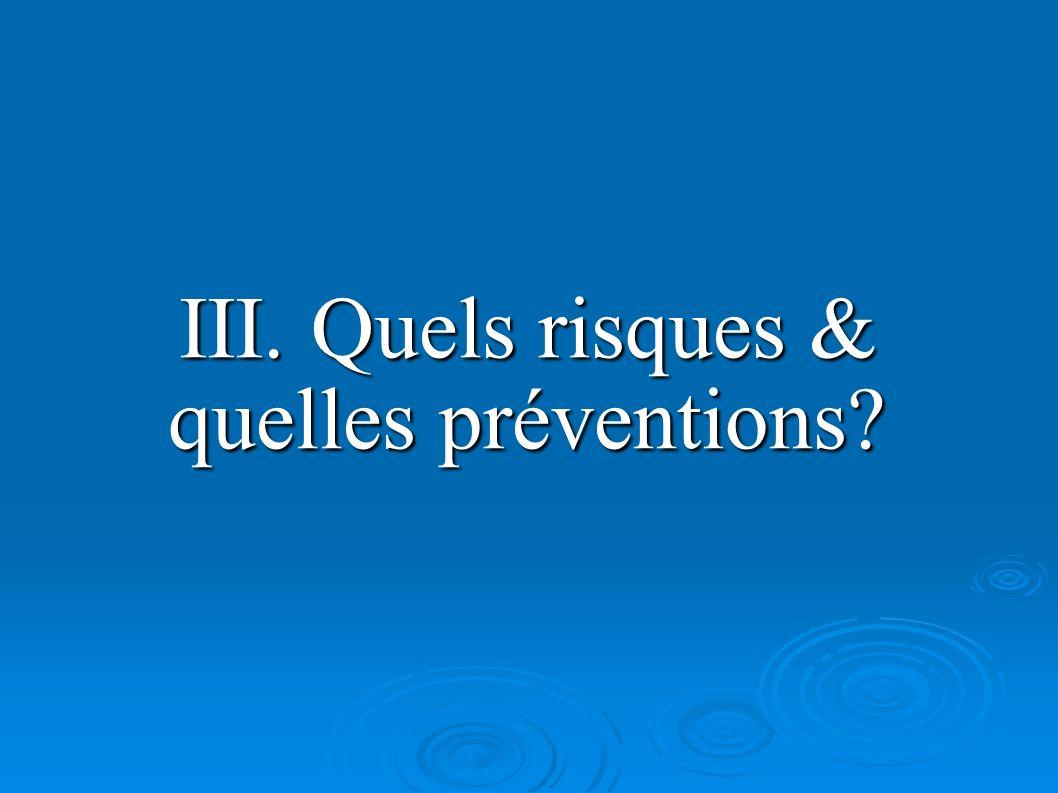 III. Quels risques & quelles préventions