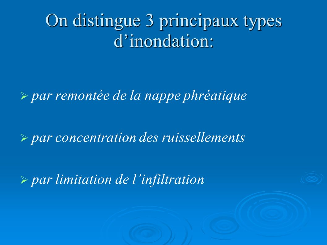 On distingue 3 principaux types d'inondation: