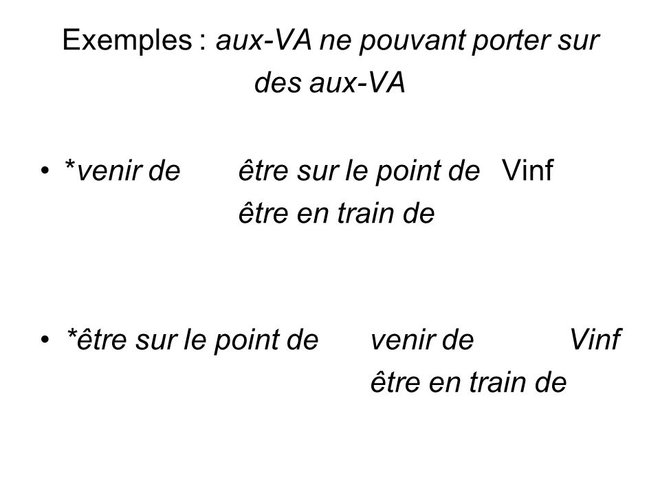 Exemples : aux-VA ne pouvant porter sur des aux-VA