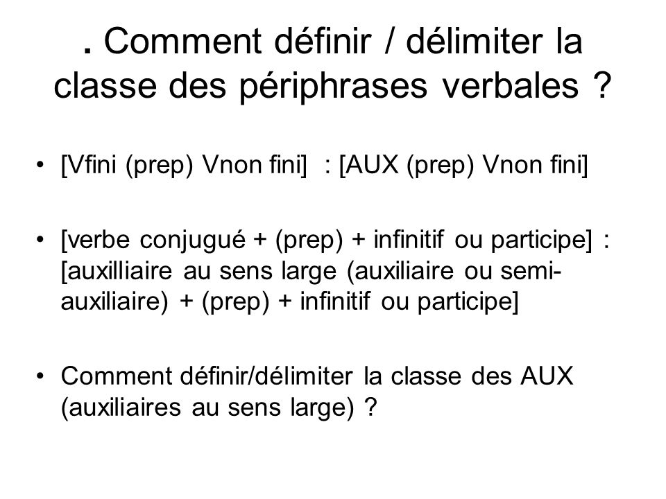 . Comment définir / délimiter la classe des périphrases verbales