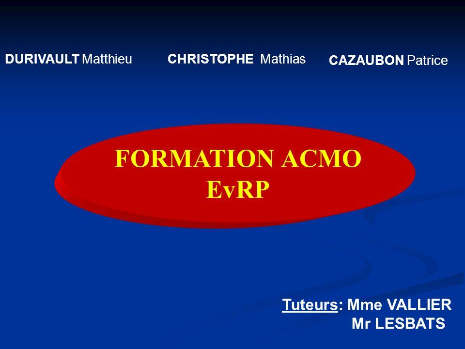 FORMATION ACMO EvRP Tuteurs: Mme VALLIER Mr LESBATS DURIVAULT Matthieu
