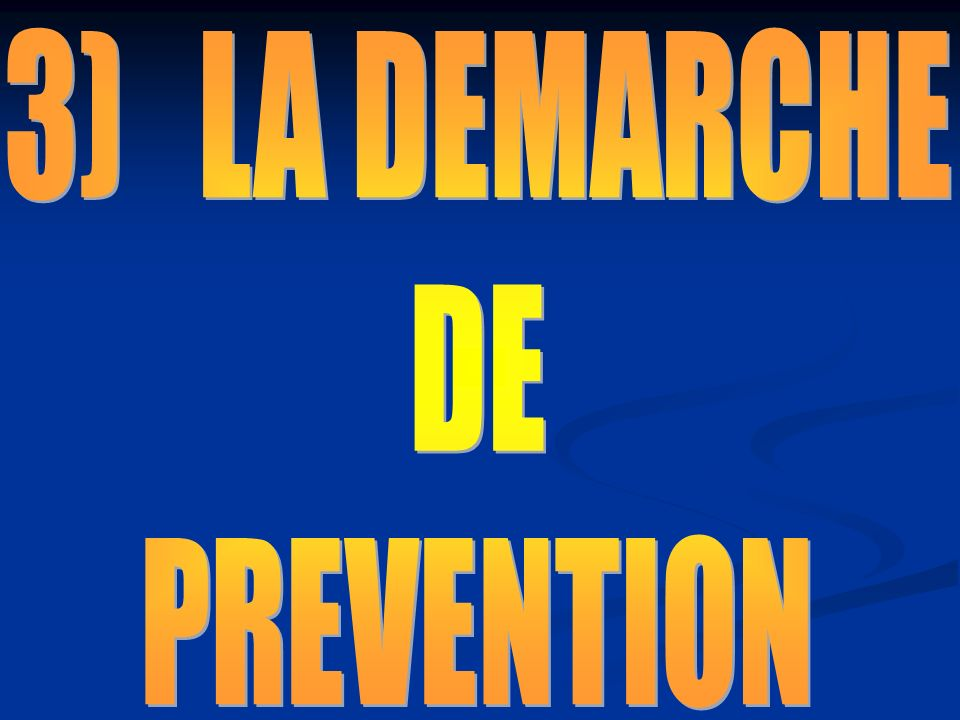 3) LA DEMARCHE DE PREVENTION