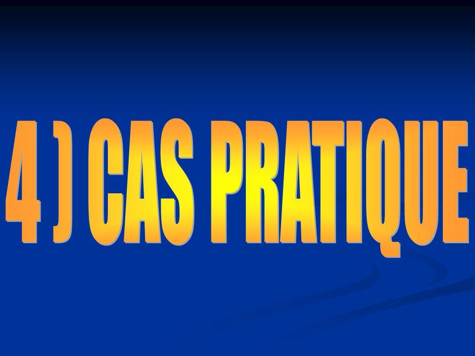 4 ) CAS PRATIQUE