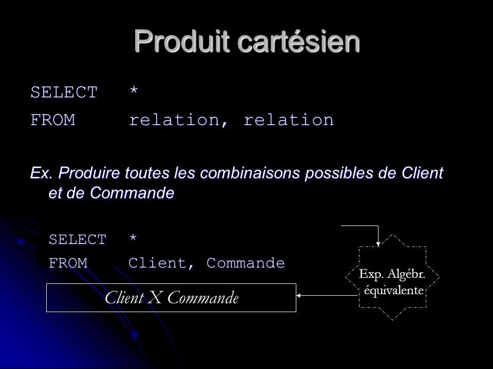 Produit cartésien SELECT * FROM relation, relation Client X Commande