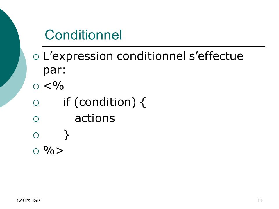 Conditionnel L'expression conditionnel s'effectue par: <%