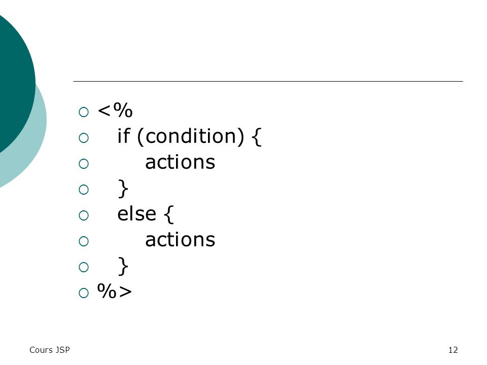 <% if (condition) { actions } else { %> Cours JSP