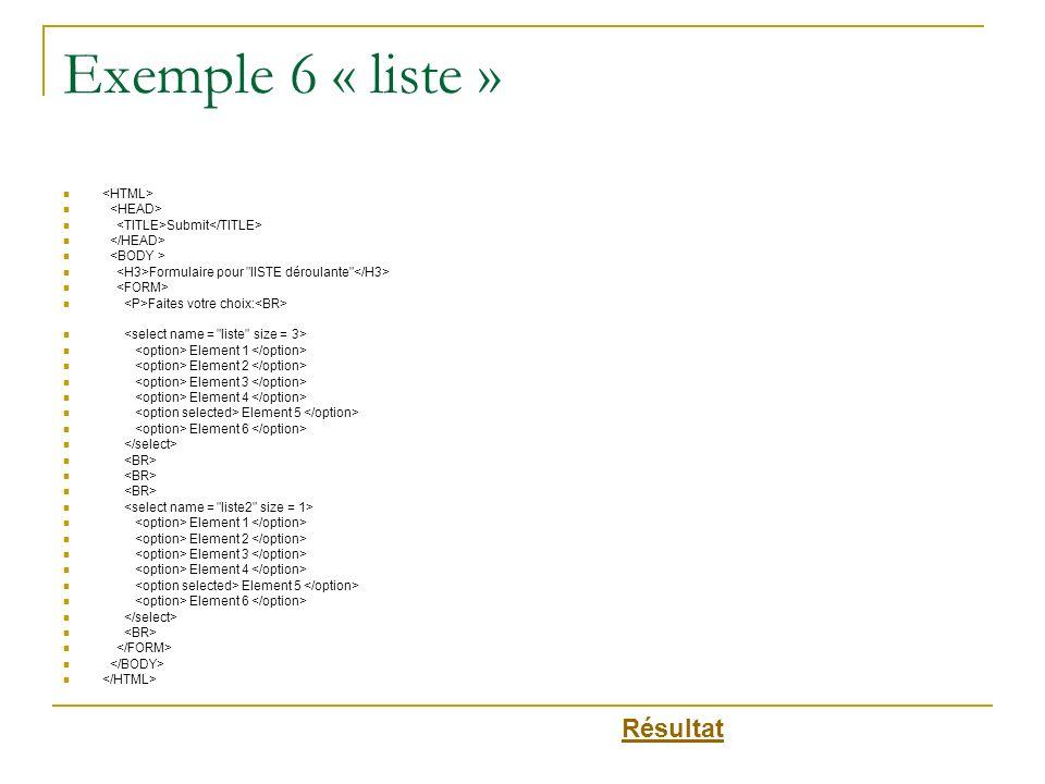 Exemple 6 « liste » Résultat <HTML> <HEAD>