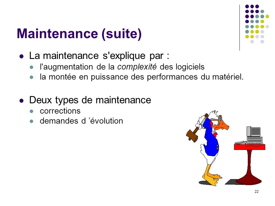 Maintenance (suite) La maintenance s explique par :