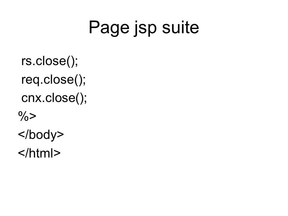 Page jsp suite rs.close(); req.close(); cnx.close(); %>
