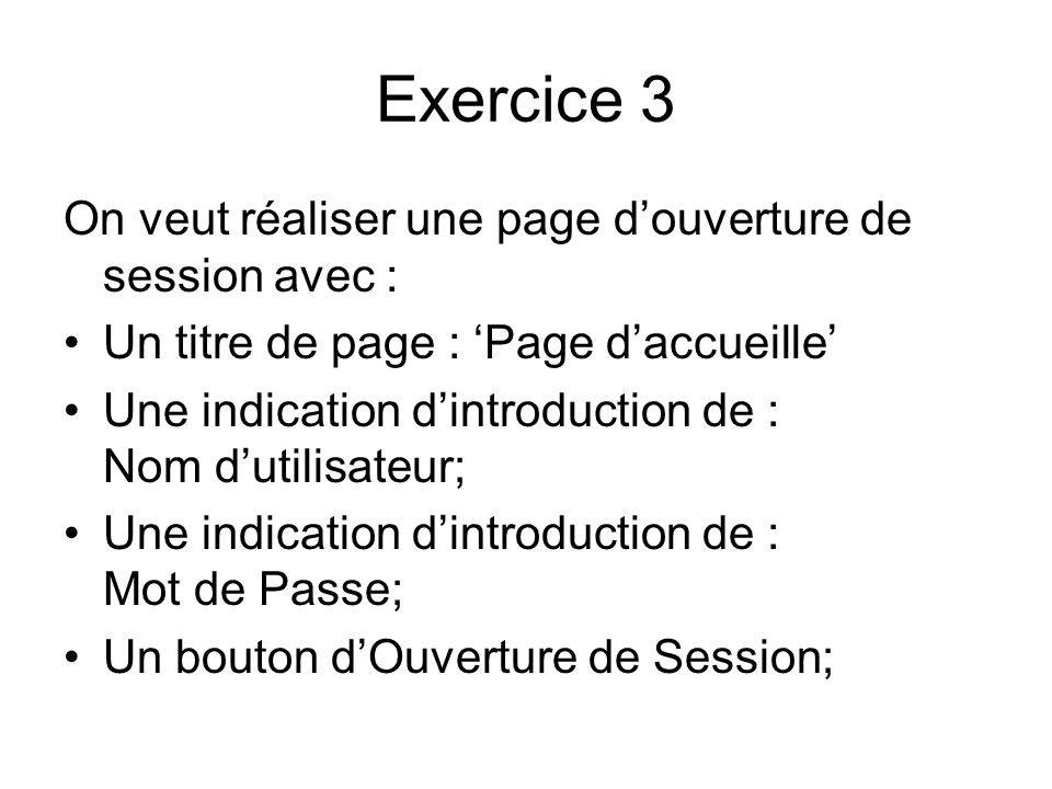 Exercice 3 On veut réaliser une page d'ouverture de session avec :