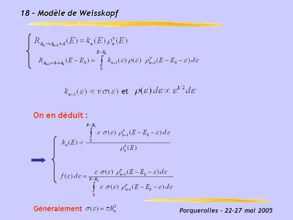 18 – Modèle de Weisskopf On en déduit : et Généralement