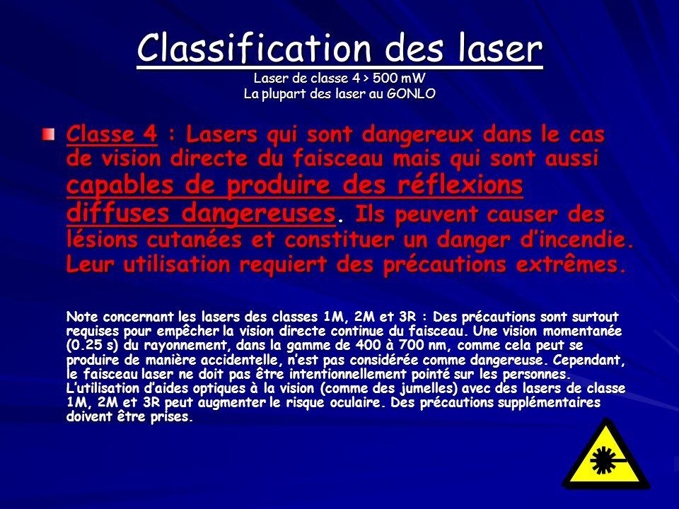 Classification des laser Laser de classe 4 > 500 mW La plupart des laser au GONLO