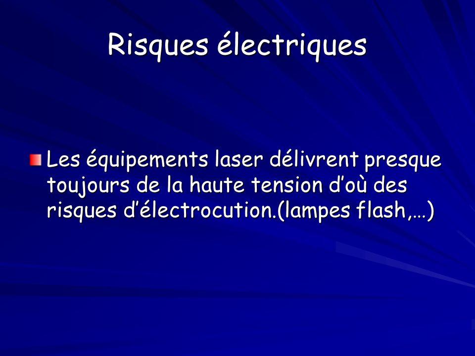 Risques électriques Les équipements laser délivrent presque toujours de la haute tension d'où des risques d'électrocution.(lampes flash,…)