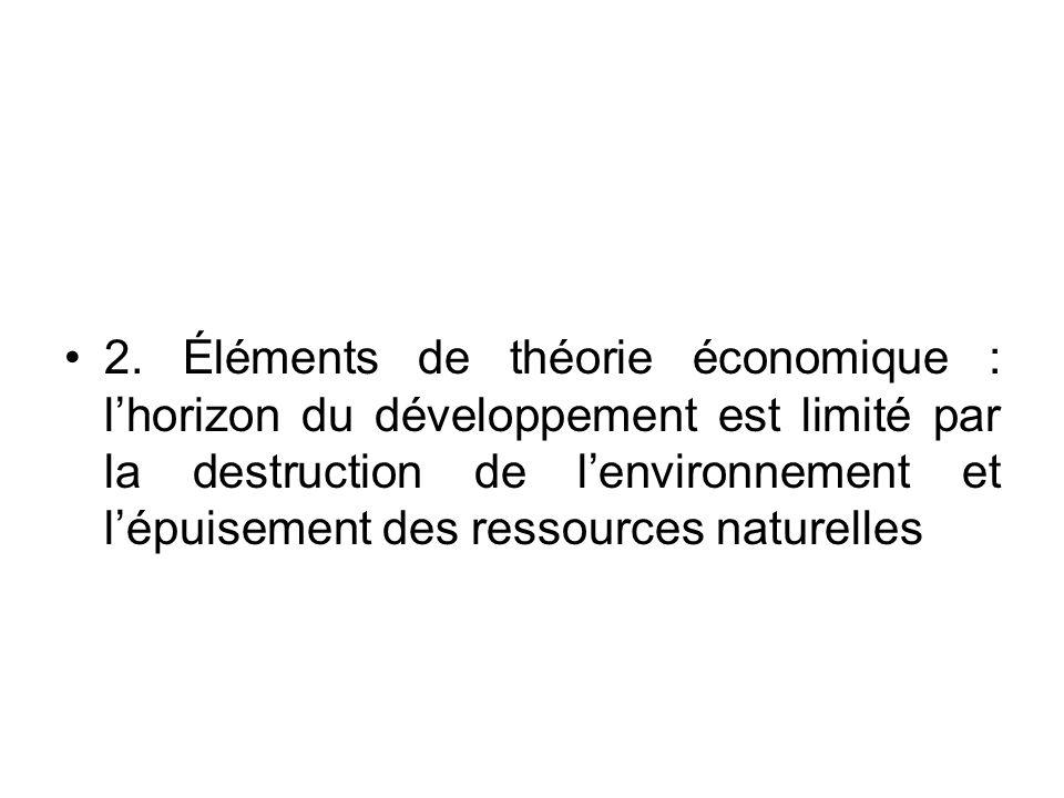 2. Éléments de théorie économique : l'horizon du développement est limité par la destruction de l'environnement et l'épuisement des ressources naturelles