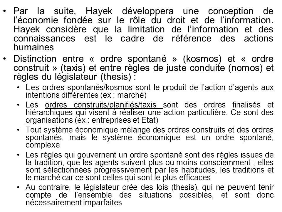 Par la suite, Hayek développera une conception de l'économie fondée sur le rôle du droit et de l'information. Hayek considère que la limitation de l'information et des connaissances est le cadre de référence des actions humaines