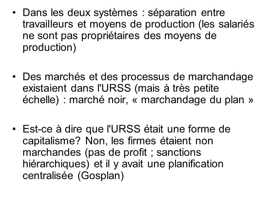 Dans les deux systèmes : séparation entre travailleurs et moyens de production (les salariés ne sont pas propriétaires des moyens de production)