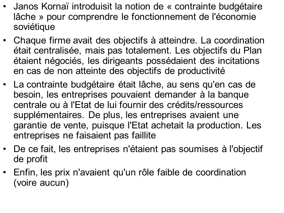 Janos Kornaï introduisit la notion de « contrainte budgétaire lâche » pour comprendre le fonctionnement de l économie soviétique