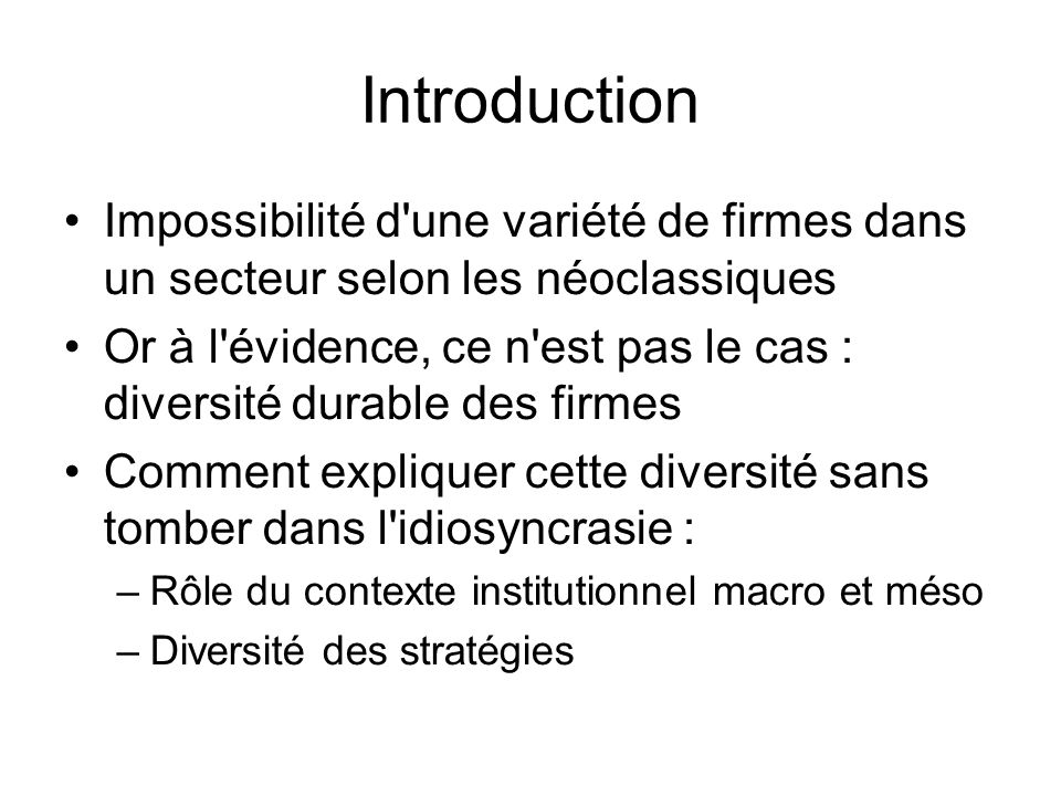 Introduction Impossibilité d une variété de firmes dans un secteur selon les néoclassiques.