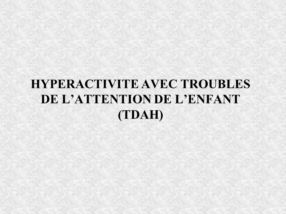HYPERACTIVITE AVEC TROUBLES DE L'ATTENTION DE L'ENFANT (TDAH)