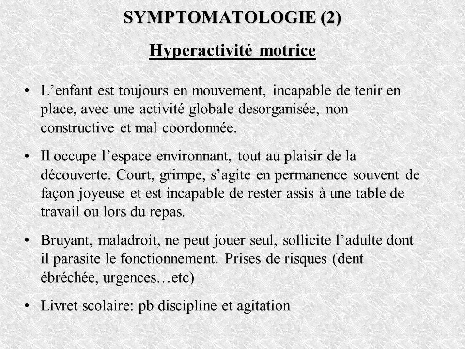 SYMPTOMATOLOGIE (2) Hyperactivité motrice