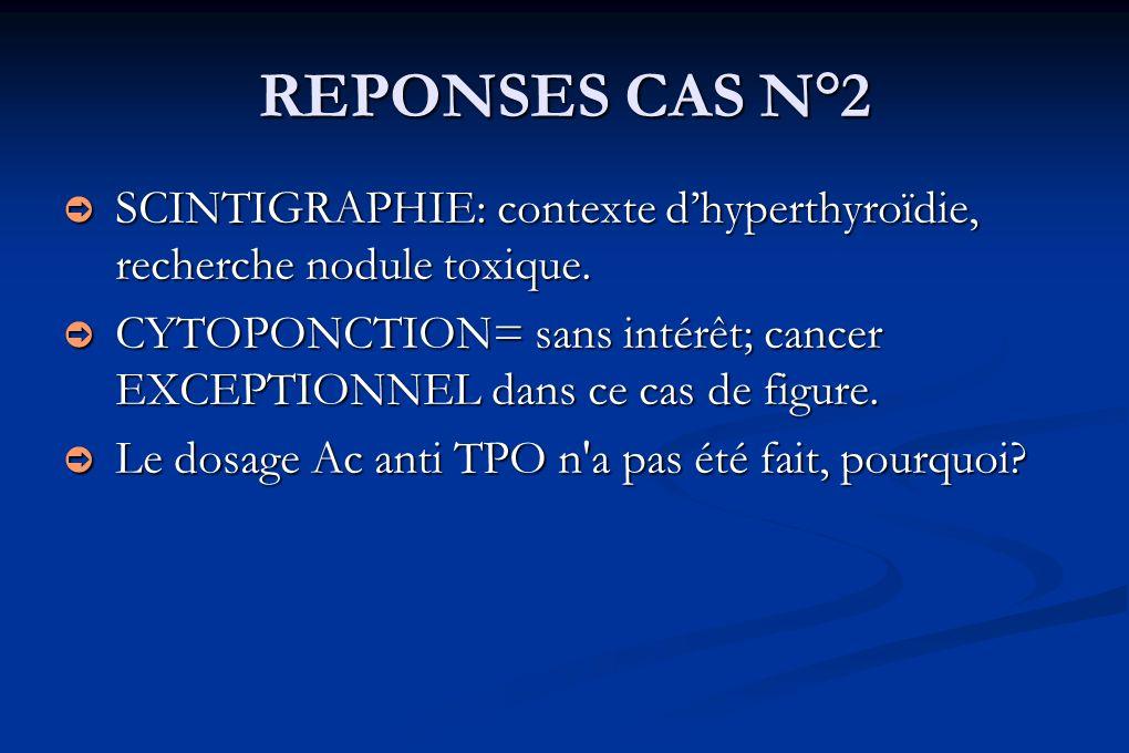 REPONSES CAS N°2 SCINTIGRAPHIE: contexte d'hyperthyroïdie, recherche nodule toxique.