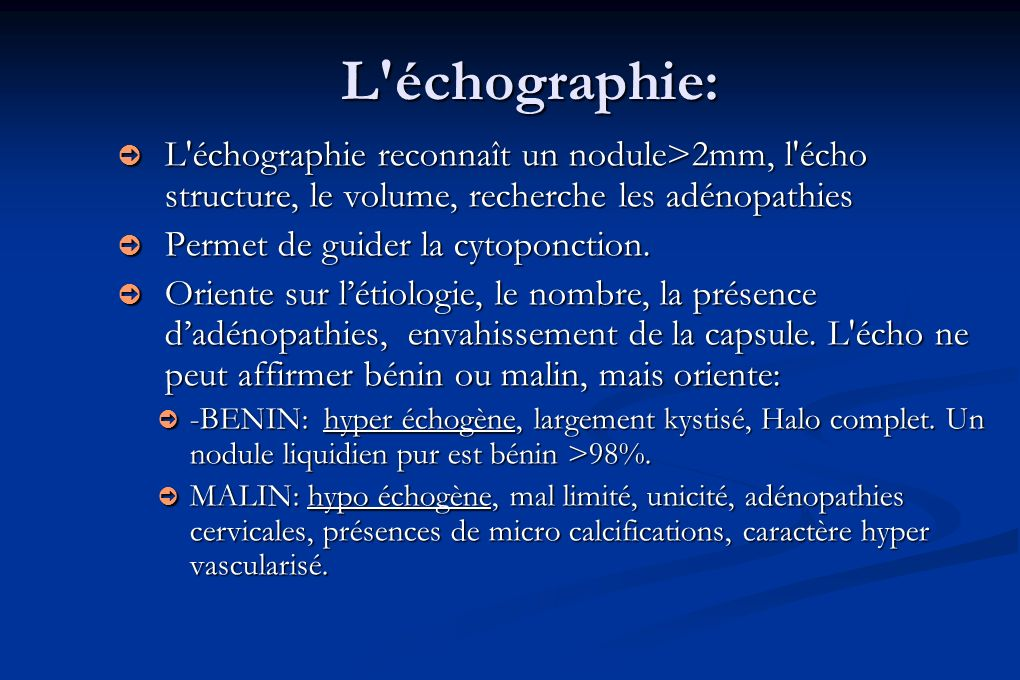 L échographie: L échographie reconnaît un nodule>2mm, l écho structure, le volume, recherche les adénopathies.