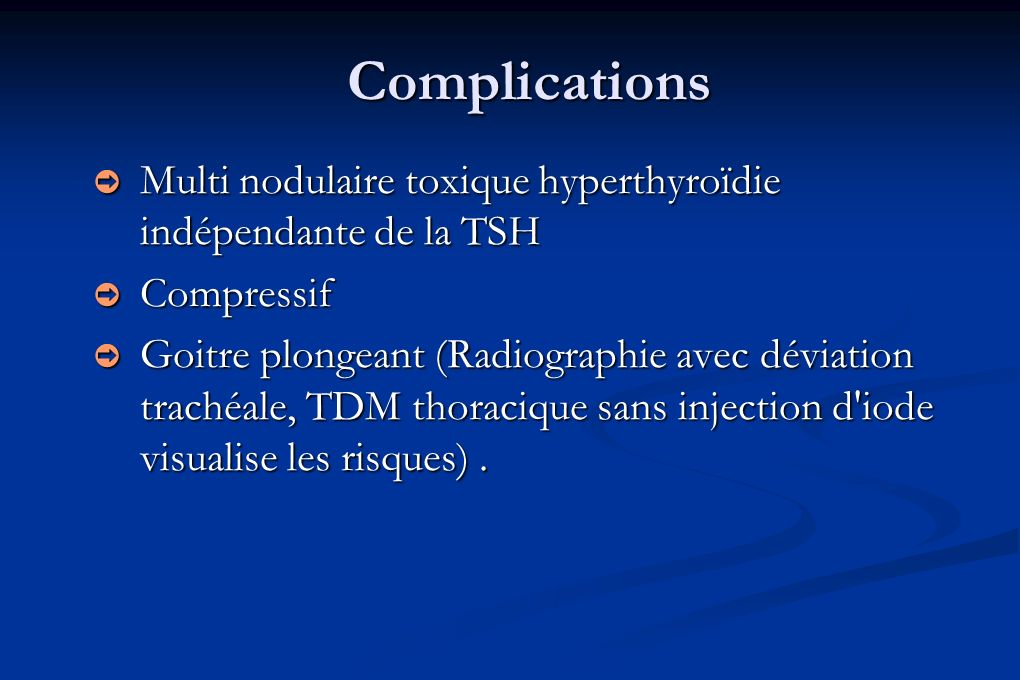 Complications Multi nodulaire toxique hyperthyroïdie indépendante de la TSH. Compressif.