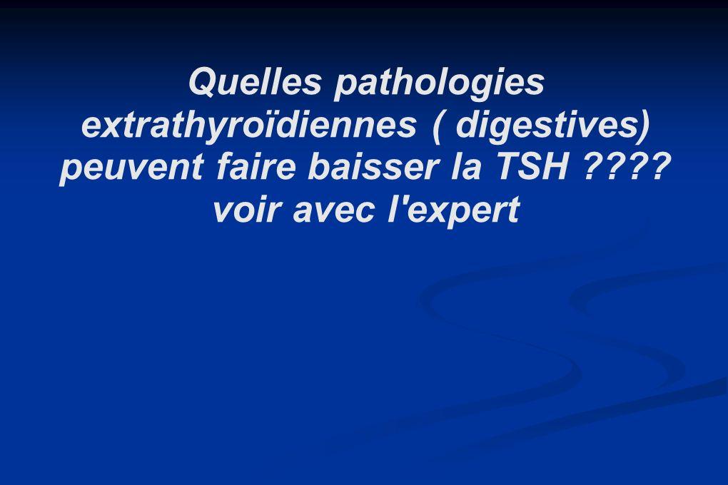 Quelles pathologies extrathyroïdiennes ( digestives) peuvent faire baisser la TSH .