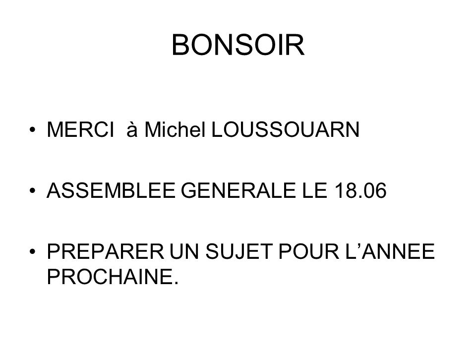 BONSOIR MERCI à Michel LOUSSOUARN ASSEMBLEE GENERALE LE 18.06