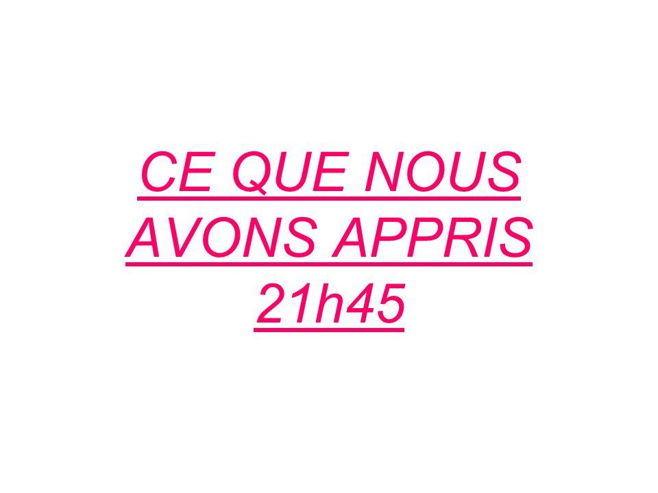CE QUE NOUS AVONS APPRIS 21h45