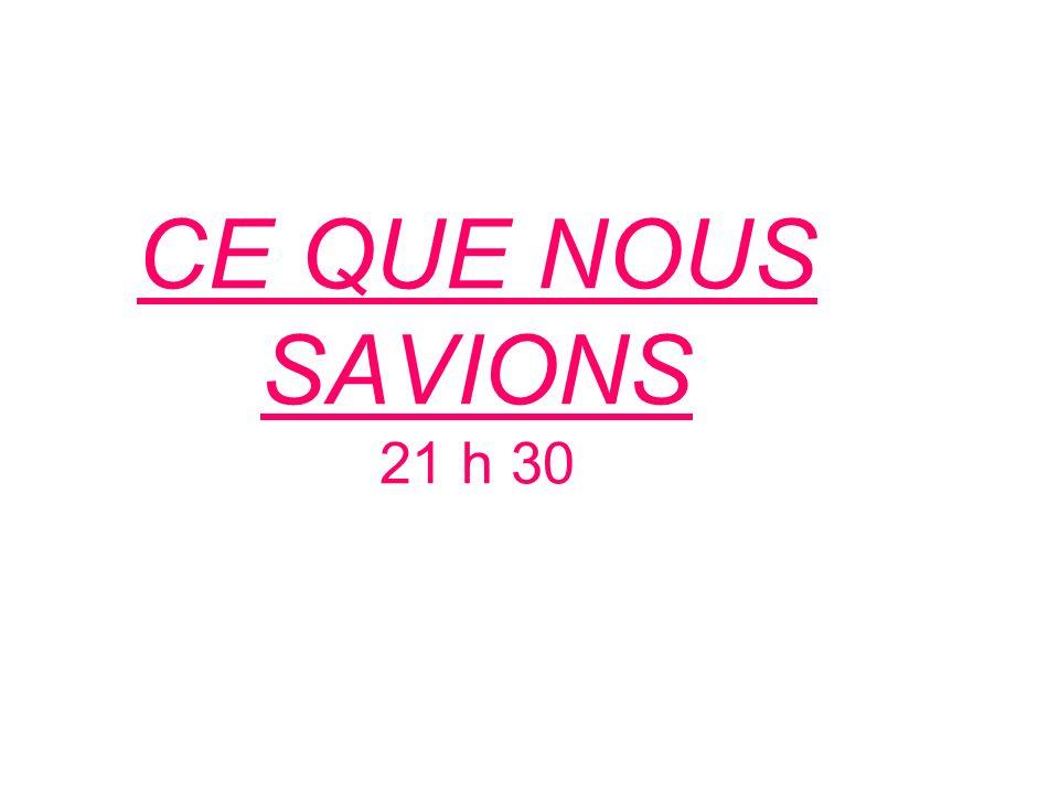 CE QUE NOUS SAVIONS 21 h 30