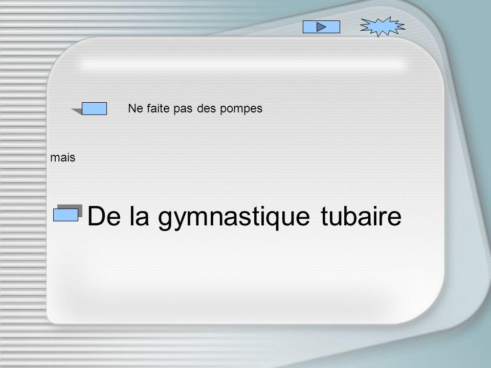 De la gymnastique tubaire