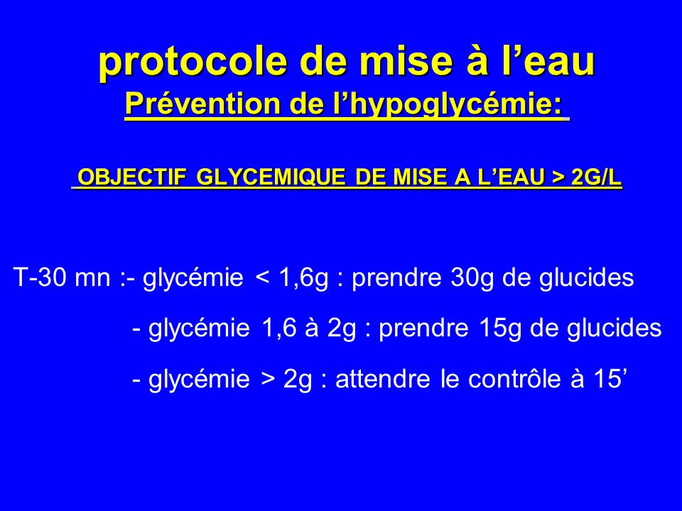 protocole de mise à l'eau Prévention de l'hypoglycémie: OBJECTIF GLYCEMIQUE DE MISE A L'EAU > 2G/L