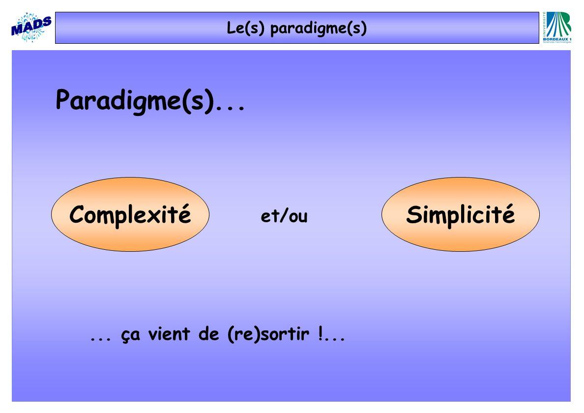 Paradigme(s)... Complexité Simplicité et/ou
