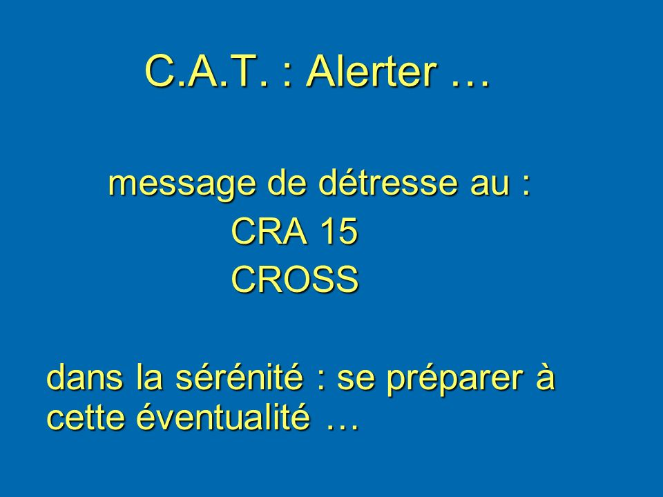 C.A.T. : Alerter … message de détresse au : CRA 15 CROSS