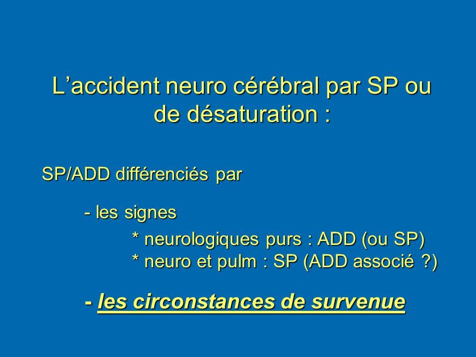 L'accident neuro cérébral par SP ou de désaturation :