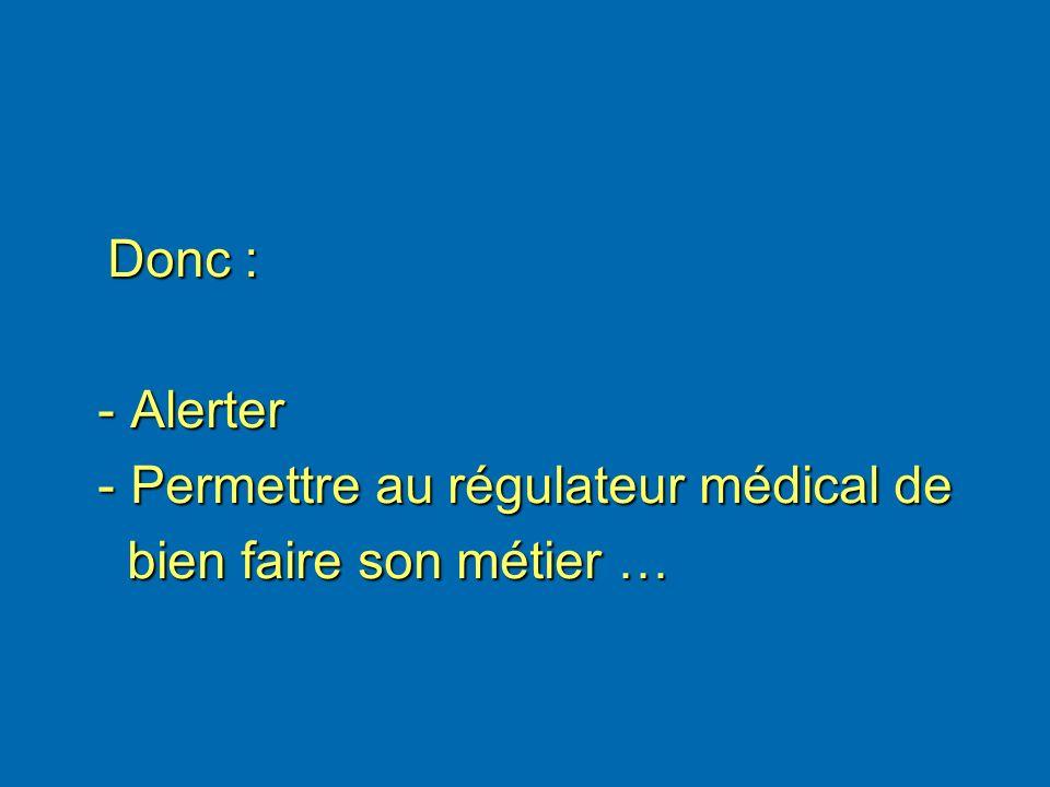 - Permettre au régulateur médical de bien faire son métier …