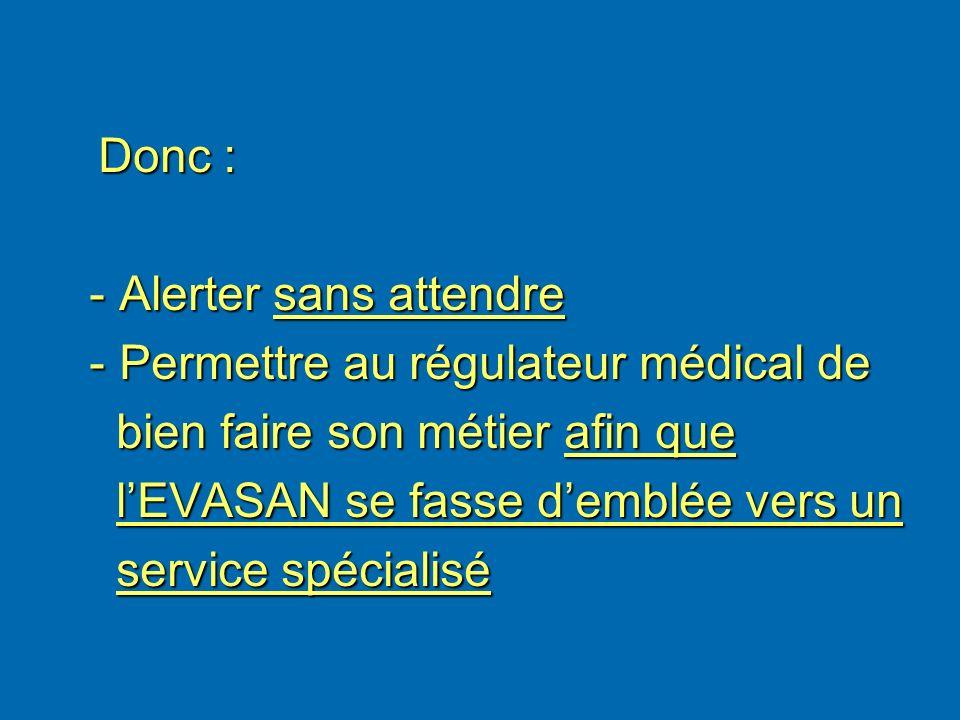 - Alerter sans attendre - Permettre au régulateur médical de