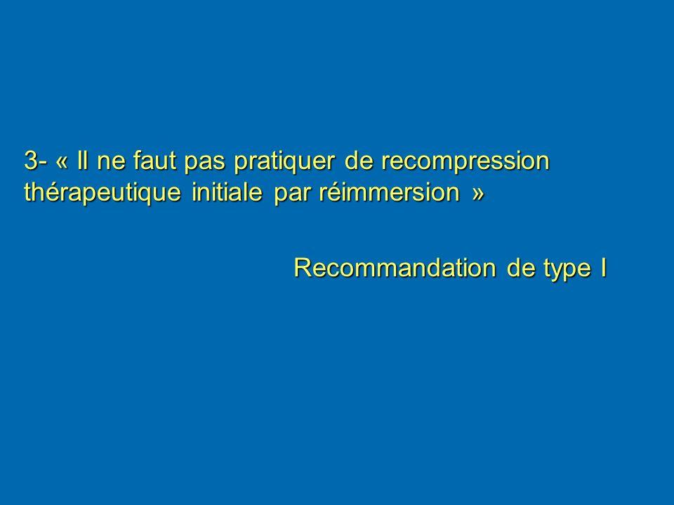 3- « Il ne faut pas pratiquer de recompression thérapeutique initiale par réimmersion »