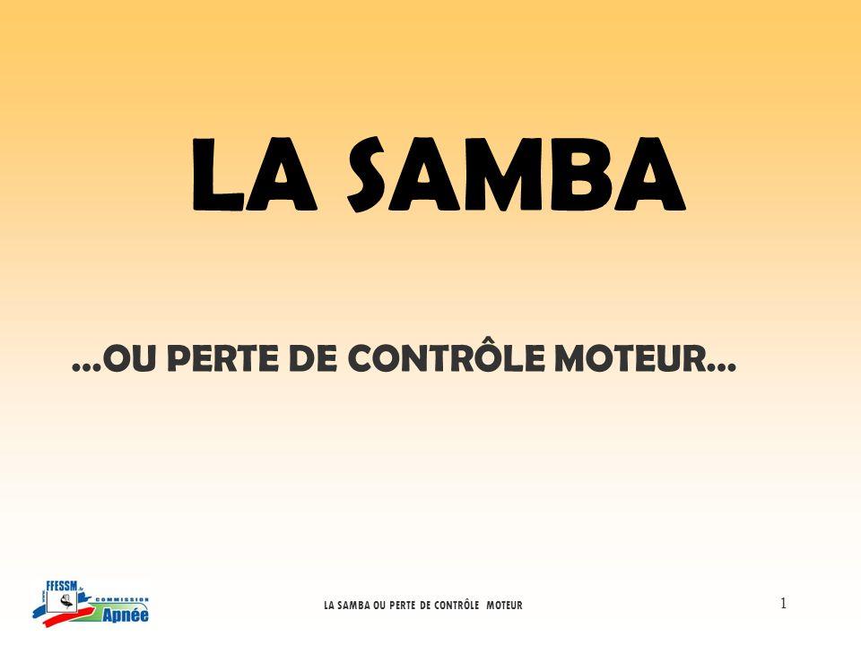 LA SAMBA …OU PERTE DE CONTRÔLE MOTEUR…