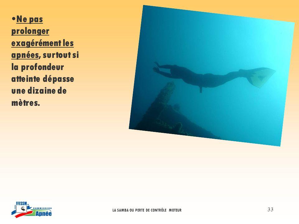 Ne pas prolonger exagérément les apnées, surtout si la profondeur atteinte dépasse une dizaine de mètres.