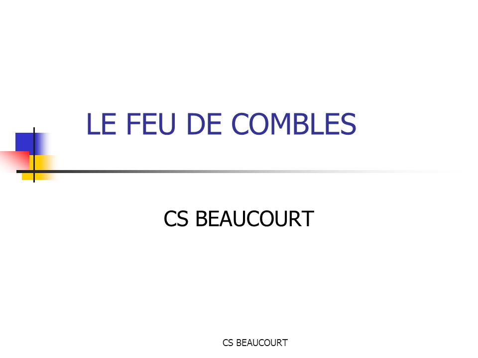 LE FEU DE COMBLES CS BEAUCOURT CS BEAUCOURT