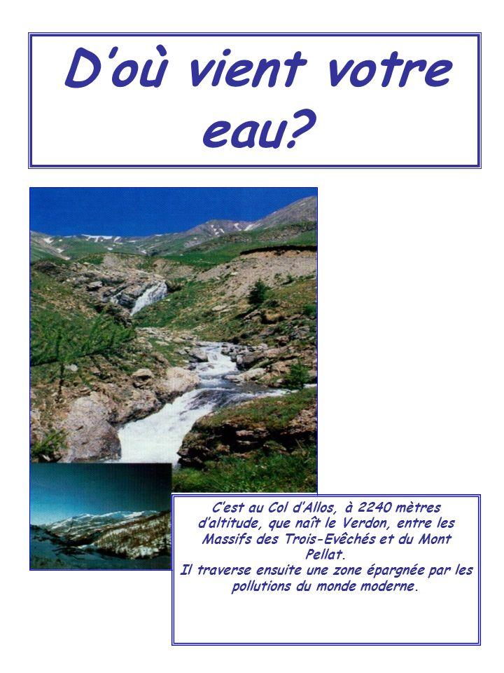 D'où vient votre eau C'est au Col d'Allos, à 2240 mètres d'altitude, que naît le Verdon, entre les Massifs des Trois-Evêchés et du Mont Pellat.