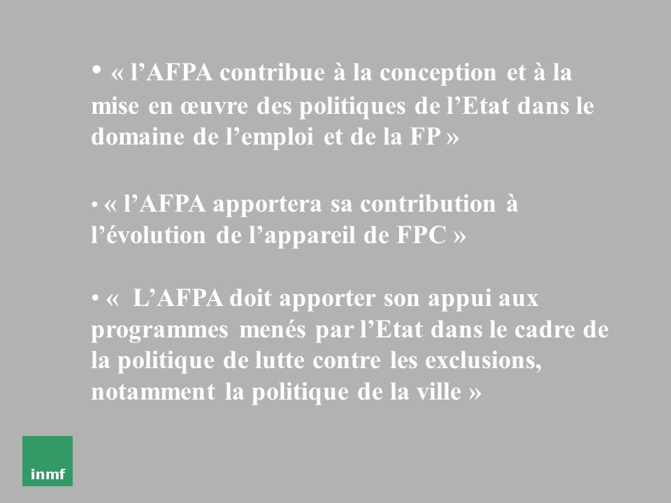 « l'AFPA contribue à la conception et à la mise en œuvre des politiques de l'Etat dans le domaine de l'emploi et de la FP »