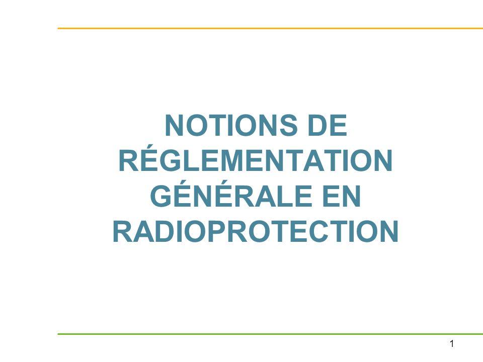 NOTIONS DE RÉGLEMENTATION GÉNÉRALE EN RADIOPROTECTION