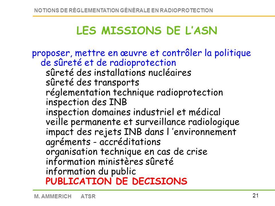 LES MISSIONS DE L'ASN proposer, mettre en œuvre et contrôler la politique de sûreté et de radioprotection.