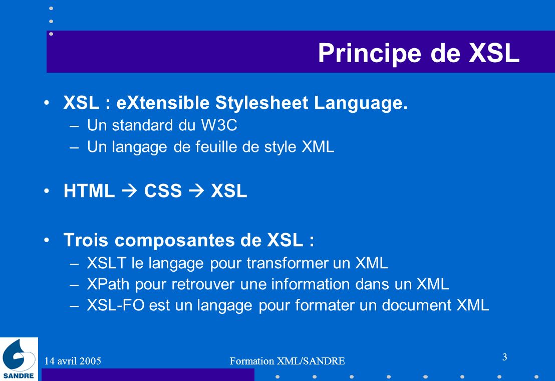 Principe de XSL XSL : eXtensible Stylesheet Language. HTML  CSS  XSL