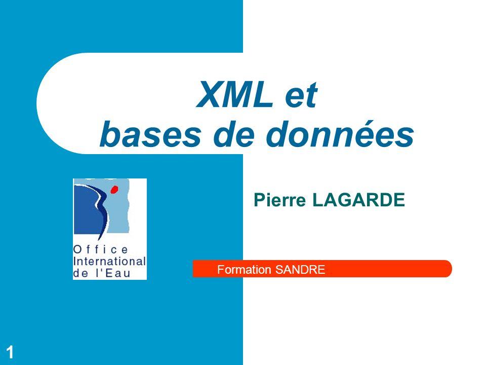 XML et bases de données Pierre LAGARDE Formation SANDRE