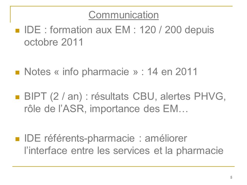 Communication IDE : formation aux EM : 120 / 200 depuis octobre 2011. Notes « info pharmacie » : 14 en 2011.