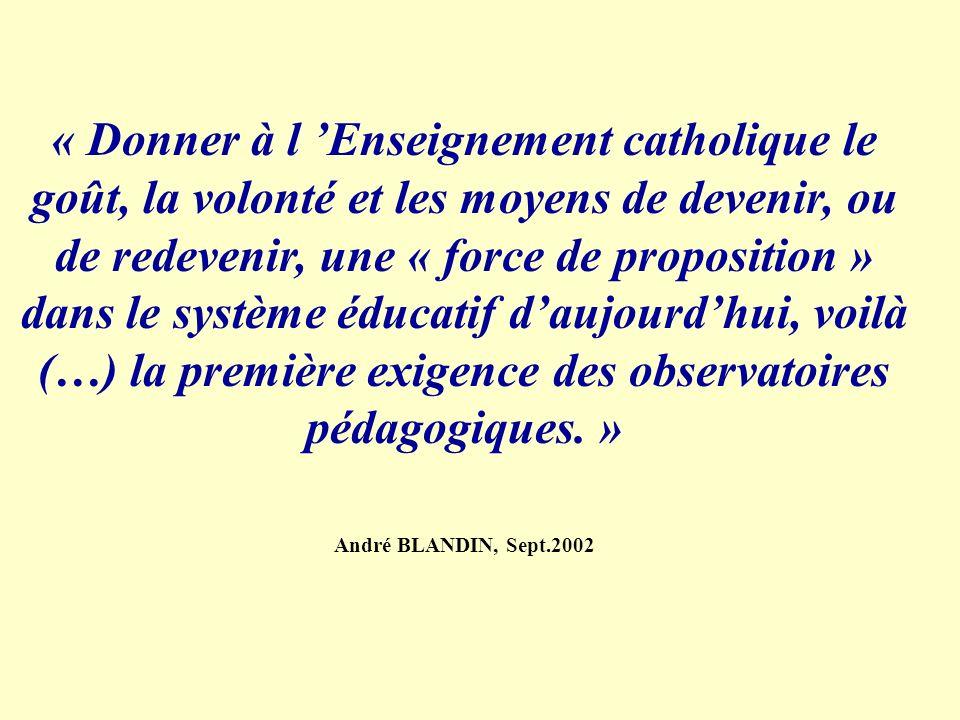 « Donner à l 'Enseignement catholique le goût, la volonté et les moyens de devenir, ou de redevenir, une « force de proposition » dans le système éducatif d'aujourd'hui, voilà (…) la première exigence des observatoires pédagogiques. »